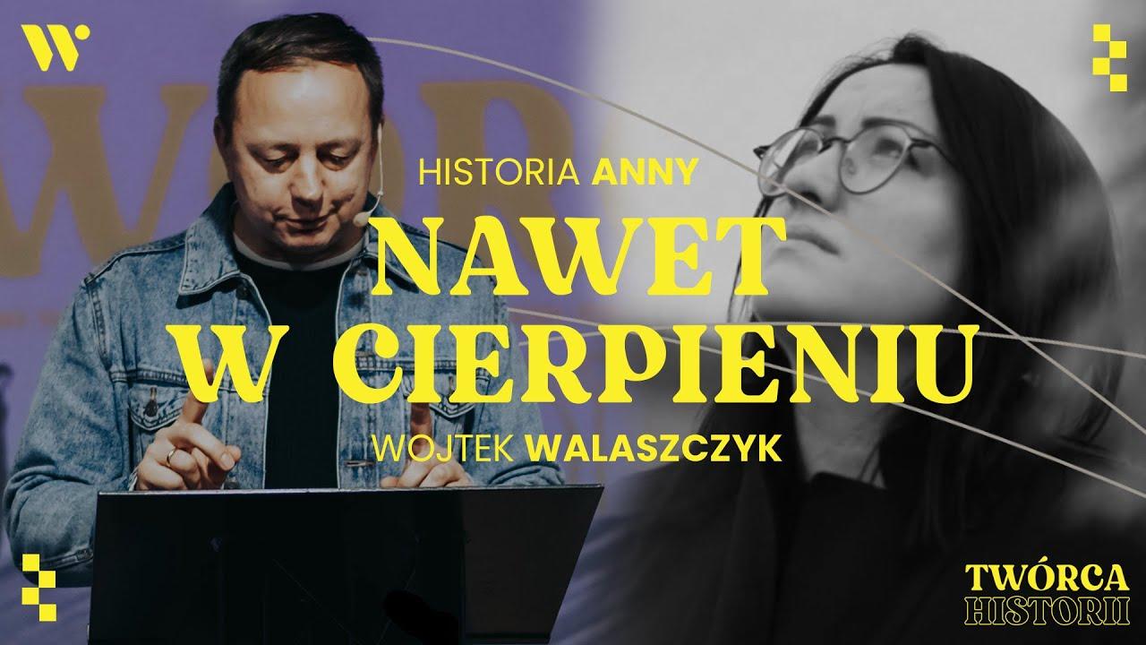 Nawet w cierpieniu - Wojtek Walaszczyk - Historia Ani - CCH Winnica | Twórca Historii