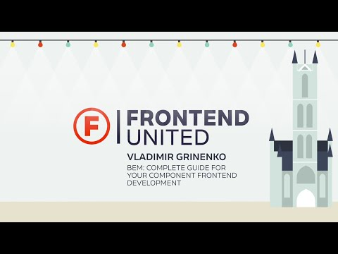 Vladimir Grinenko - BEM: complete guide for your component frontend development @ Frontend United 16