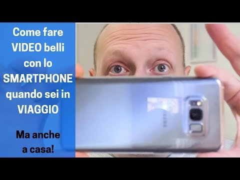 Come fare VIDEO belli con lo SMARTPHONE quando sei in VIAGGIO (ma anche a casa)
