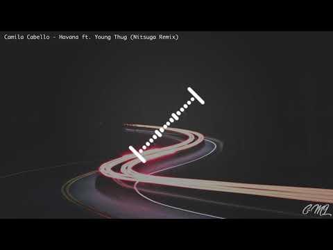 Camila Cabello - Havana ft. Young Thug (Nitsuga Remix)
