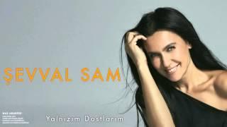 Şevval Sam - Yalnızım Dostlarım [ Has Arabesk © 2010 Kalan Müzik ]