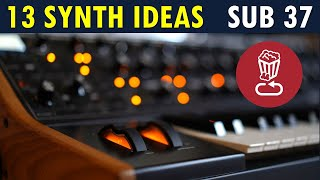 13 Synth tips aฑd ideas, not just for Moog's Sub 37 / Subsequent 37 / Tutorial