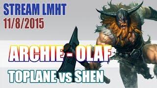 Stream cá nhân ARCHIE 11/8: Olaf bổ nhau với Shen