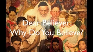 Dear Believer: Why Do You Believe? (ORIGINAL)