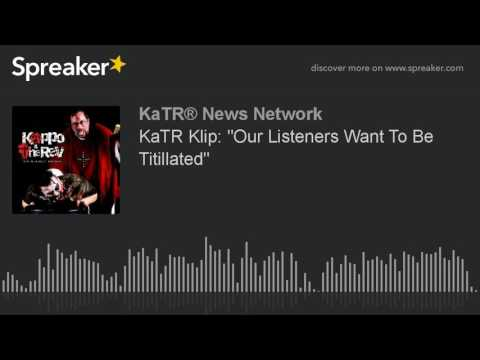 "KaTR Klip: ""Our Listeners Want To Be Titillated"""