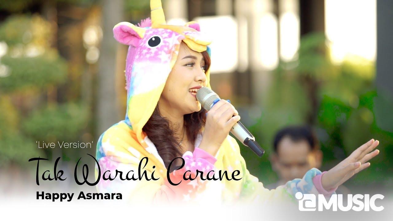 HAPPY ASMARA - TAK WARAHI CARANE (Official Live Music Video)