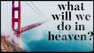 What will we do in Heaven? Will we know the people we knew on earth in heaven? (HD 1080p available)