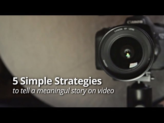 How To Tell A Meaningful Story Through Video