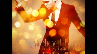 MICHAEL BUBLE - SAVE THE LAST DANCE FOR ME **REMIX**