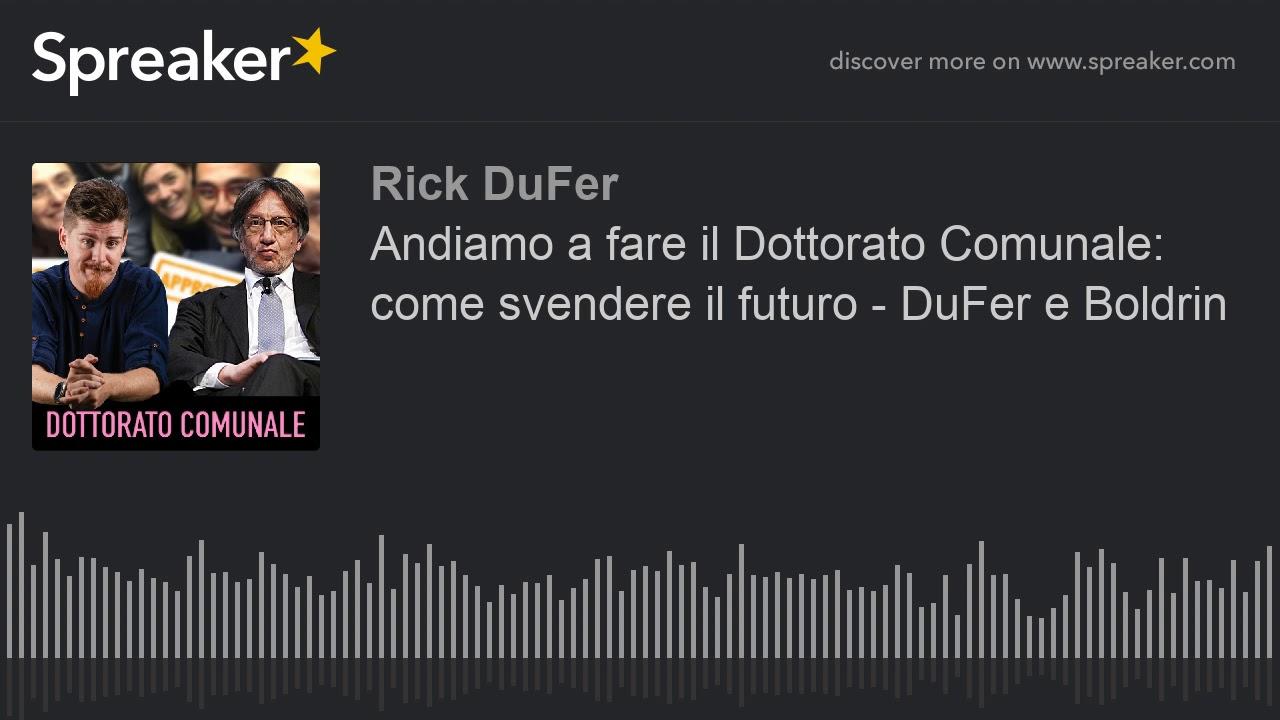 Andiamo a fare il Dottorato Comunale: come svendere il futuro - DuFer e Boldrin