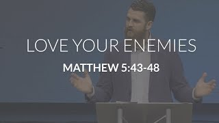 Love Your Enemies (Matthew 5:43-48)