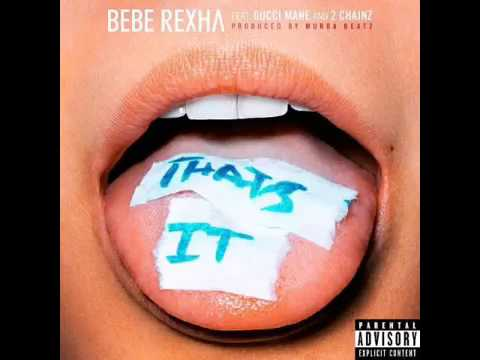 Thats It - Bebe Rexha Ft.Gucci Mane, 2 Chainz