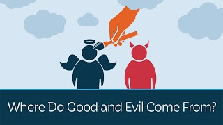 Where Do Good and Evil Come From?