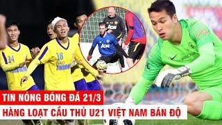 TIN NÓNG BÓNG ĐÁ 21/3 |Hàng loạt cầu thủ U21 VN bán độ - Filip Nguyễn tập theo giáo án M.U