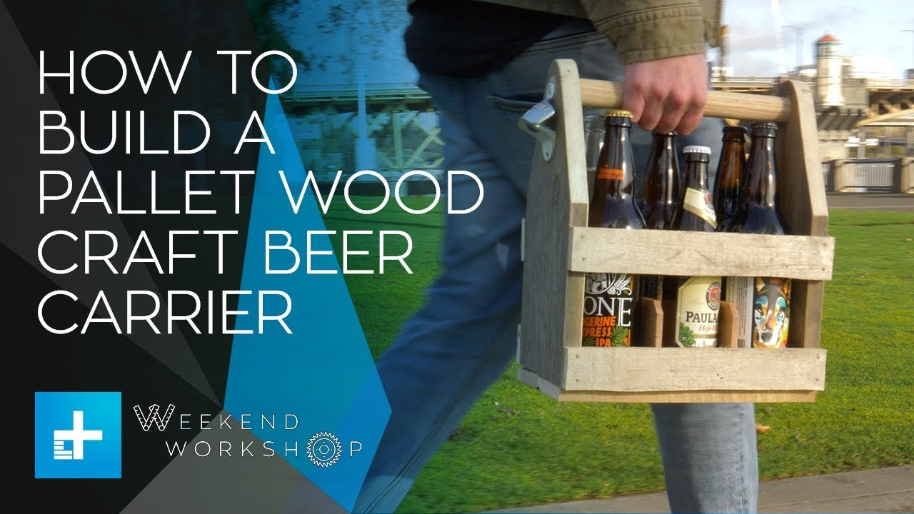 Weekend Workshop Episode 6 – How To Build A Pallet Wood Craft Beer Carrier