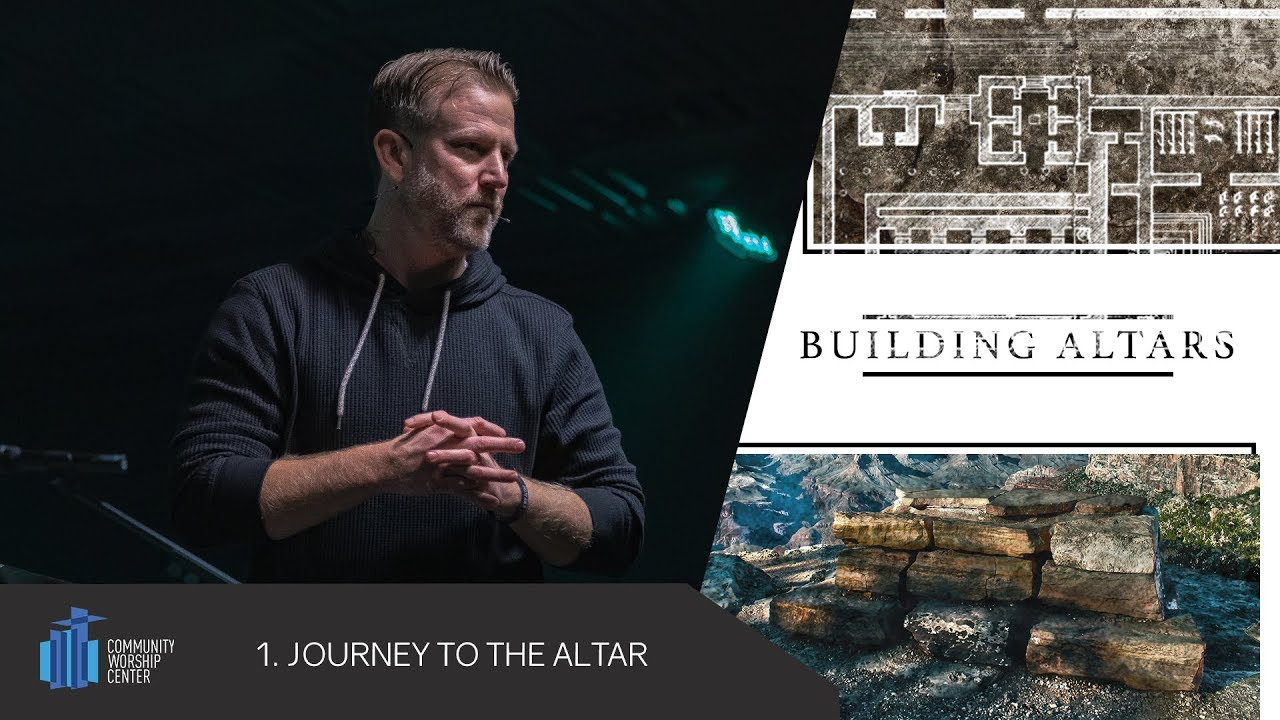 Journey to the Altar   Building Altars   Pastor Keith Deal