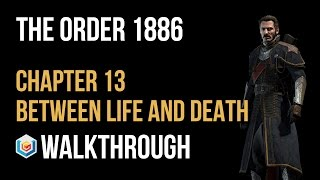 The Order 1886 Walkthrough Chapter 13 Life and Death Gameplay Let's Play