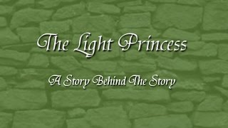 The Light Princess - A Story Behind the Story