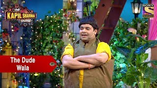 Baccha Yadav The 'Dude' Wala - The Kapil Sharma Show