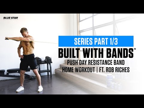 Built With Bands™: Push Day Resistance Band Home Workout | Ft. Rob Riches