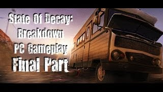 State Of Decay Breakdown DLC - PC Gameplay - Survival [Part 7/Final]