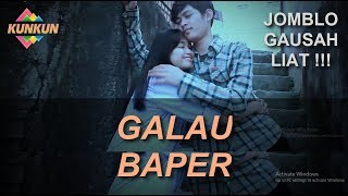 "Video KUNKUN - Galau Baper ""Episode 1"" JOMBLO GAUSAH LIAT !!!! download MP3, 3GP, MP4, WEBM, AVI, FLV Juli 2018"