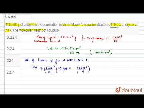 510 Milli G Of A Liquid On Vapourisation In Victor Mayer \'s Appartus Displaces 510 C C. O