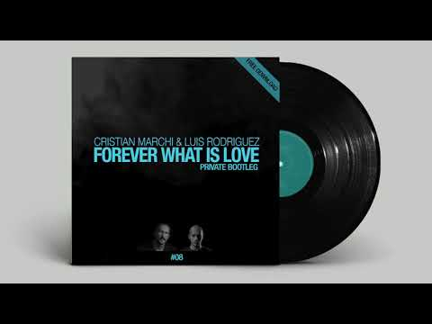 CRISTIAN MARCHI & LUIS RODRIGUEZ - Forever What Is Love (Private Bootleg )