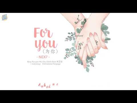 [VIETSUB] For You (为你) - NEX7 BY JUSTJUNGVN
