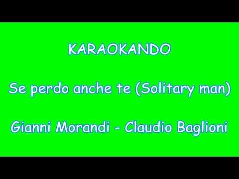 Karaoke Italiano - Se Perdo anche Te - Gianni Morandi - Claudio Baglioni ( Testo )