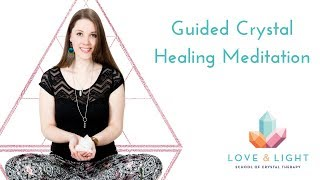 Guided Crystal Healing Meditation - How to Meditate with Crystals