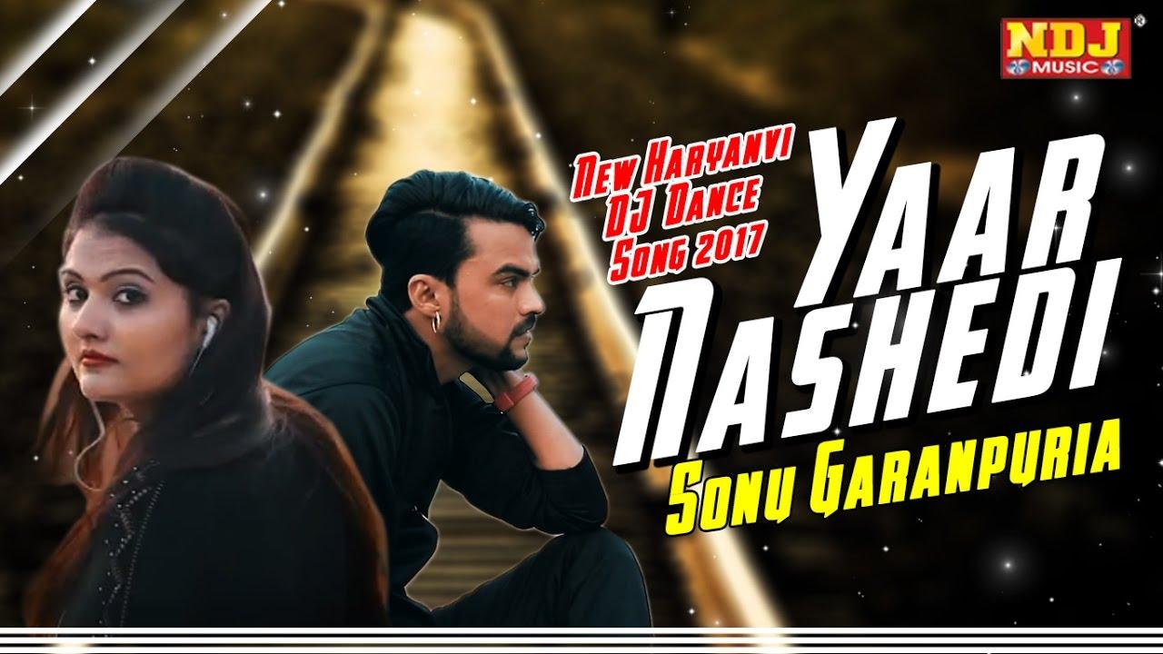 Yaar Nashedi   New Haryanvi DJ Dance Song 2017   Sonu ...
