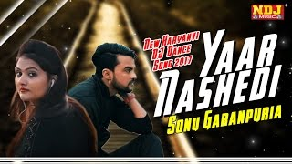 Yaar Nashedi | New Haryanvi DJ Dance Song 2017 | Sonu Garanpuria | Full HD Video | NDJ Music