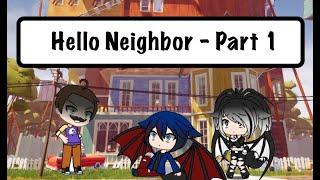 Hello Neighbour (Part 1) by Gachagangster / Gacha Life / GLMM