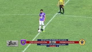 CSD.Concepción vs D.Ferroviarios Final Vuelta Semifinal