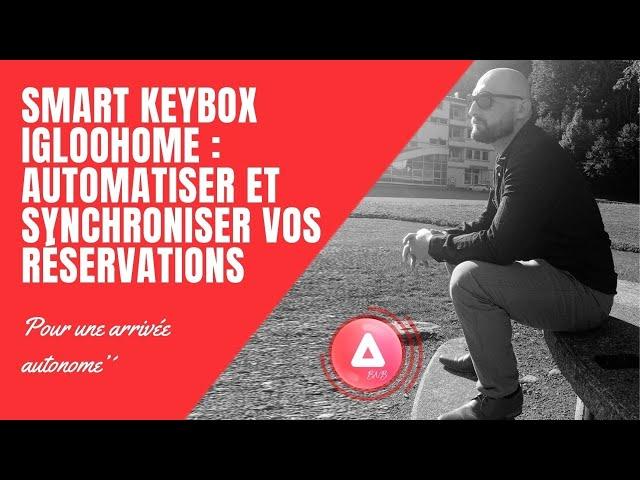 Smart Keybox Igloohome : Automatiser et synchroniser vos réservations pour l'arrivée autonome