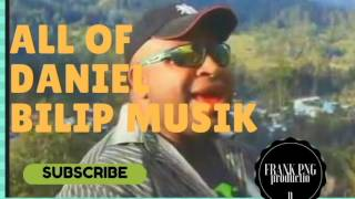 All of Daniel Bilip Songs (PNG local music 2016)