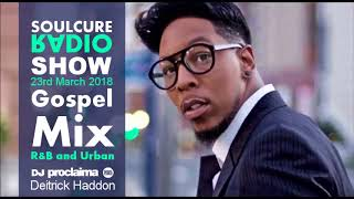 Gospel Music Mix 2018   Christian R&B and More on the Soulcure Radio Show DJ Proclaima  8th June