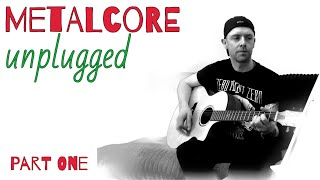 "METALCORE UNPLUGGED! Ft. ZeroPointZero track ""Kill the Void"" on ACOUSTIC GUITAR"