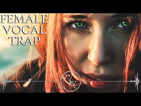 Best Female Vocal Trap Mix 2017 | Melodic Trap