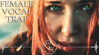 Best Female Vocal Trap Mix 2017 | Melodic Trap