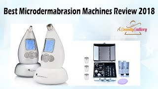 5 Best Microdermabrasion Machines Review 2018