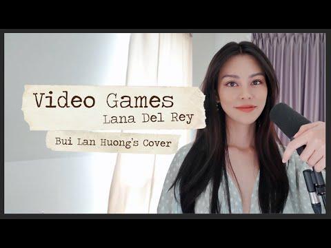 VIDEO GAMES - LANA DEL REY / BUI LAN HUONG 'S COVER / TÂM SỰ  MỎNG  NGÀY HẾT CÁCH LY TOÀN XÃ HỘI