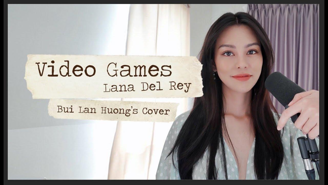 VIDEO GAMES - LANA DEL REY / BUI LAN HUONG 'S COVER / TÂM SỰ  MỎNG  NGÀY HẾT CÁCH LY TOÀN XÃ HỘ