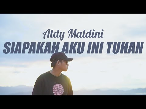 ALDY MALDINI - SIAPAKAH AKU INI TUHAN (COVER) Mp3