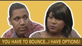 You have to bounce...I have options! (The Jerry Springer Show)