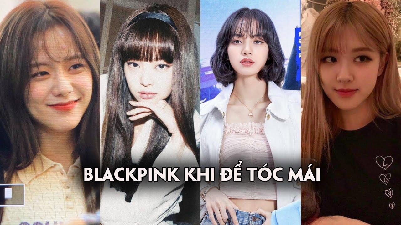 So kè nhan sắc của 4 nàng BlackPink khi để tóc mái   Tổng quát các nội dung về tóc để mái đẹp chi tiết
