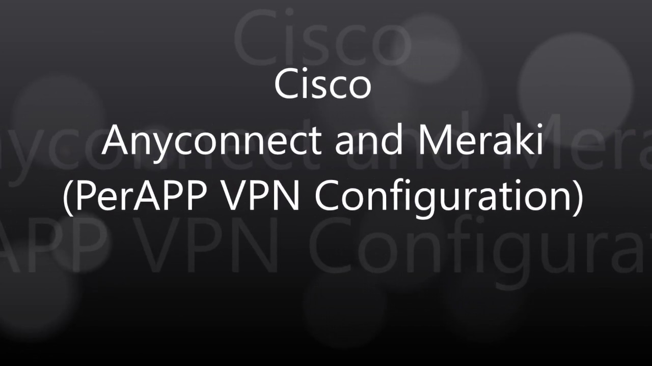 3  Cisco Anyconnect: Remote Access PerAPP VPN with MDM Configuration
