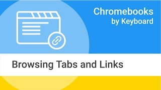 Chromebooks by Keyboard: Browsing Tabs and Links thumbnail