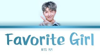 BTS RM - Favorite Girl (방탄소년단 - Favorite Girl) [Color Coded Lyrics/Han/Rom/Eng/가사]